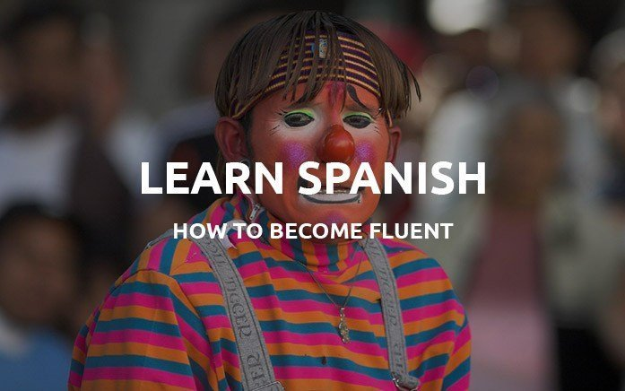 How To Become Fluent in Spanish in 3 Months?